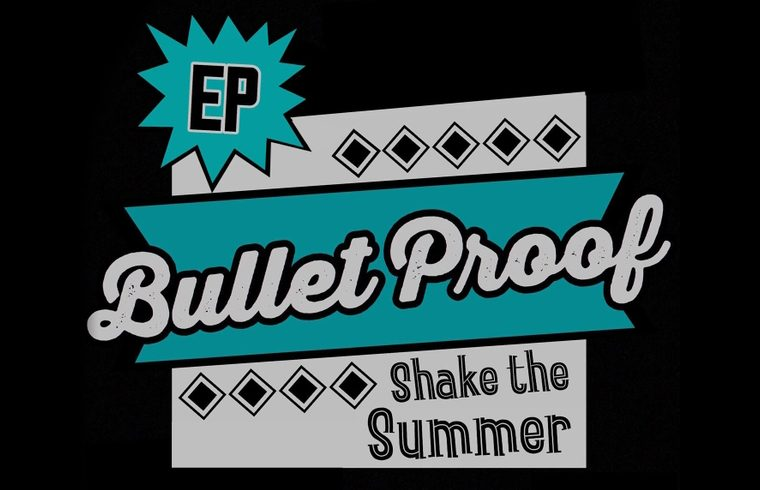 Bullet Proof EP Shake The Summer cover